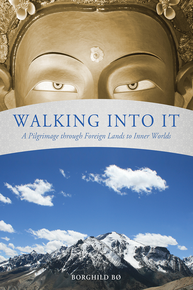 Walking Into It – A Pilgrimage through Foreign Lands to Inner Worlds